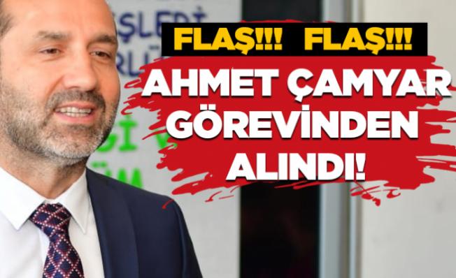 Flaş...Flaş...Ahmet Çamyar görevden alındı