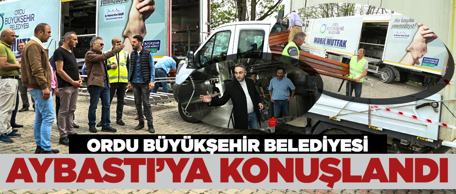 Büyükşehir Belediyesi Aybastı'ya konuşlandı!