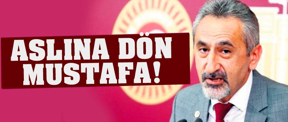 Aslına dön Mustafa!