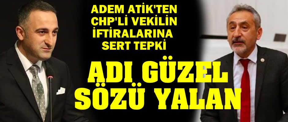"""Adem Atik'ten CHP'li Vekile sert cevap: """"Adı güzel, sözü yalan"""""""