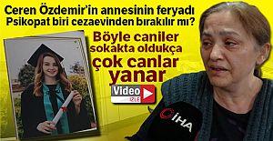 Ceren Özdemir#039;in annesinin feryadı:...