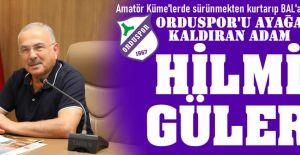 ORDUSPOR'U DÜŞTÜĞÜ YERDEN KALDIRAN ADAM: HİLMİ GÜLER